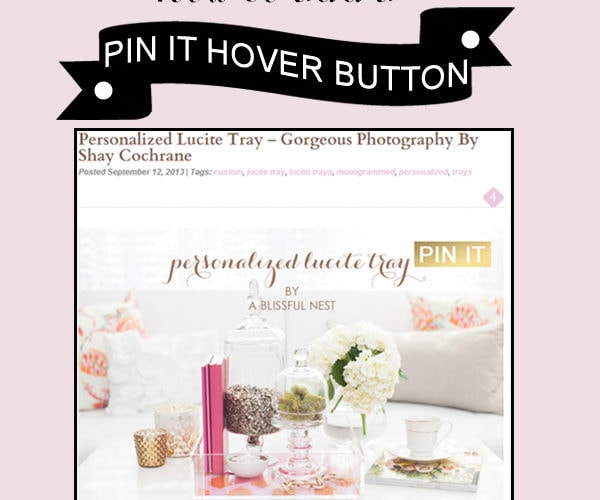 Pinterest Hover Button Tutorial - A Blissful Nest