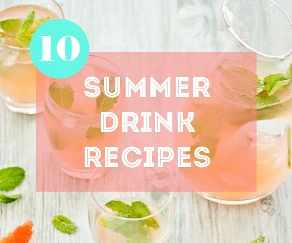 Top 10 Favorite Summer Drink Recipes
