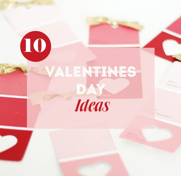 10 Valentines Day Ideas & Inspiration