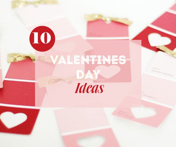 10 Valentines Day Ideas & Inspiration