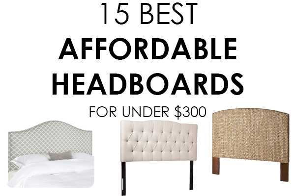 We've rounded up 15 BEST affordable headboards all under $300!