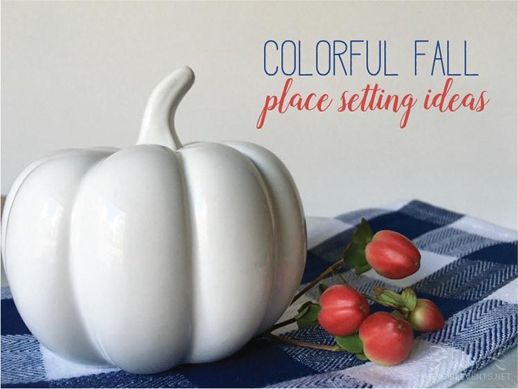4 Colorful Fall Place Setting Ideas